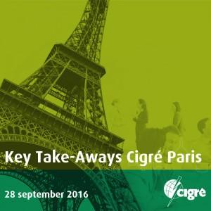 Key take-away's from Cigré Paris 2016 – Cigré
